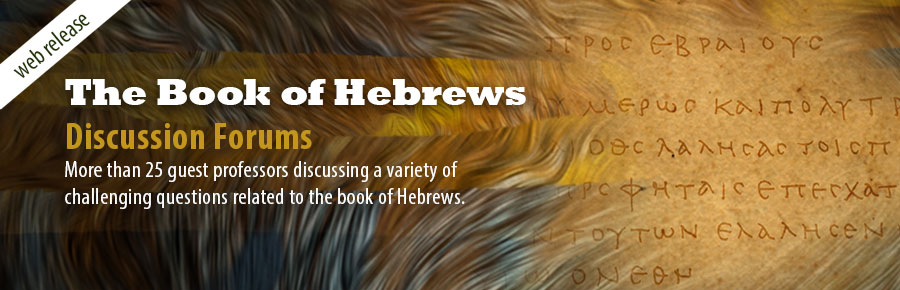 The Book of Hebrews: Discussion Forums